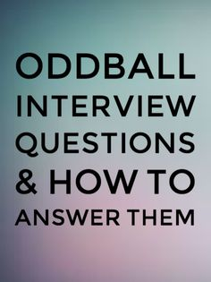 The strangest and most oddball interview questions we've heard so far... and how to ace them.