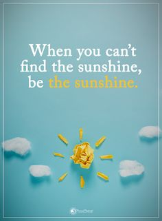 When you can't find the sunshine, be the sunshine. #powerofpositivity #positivewords #positivethinking #inspirationalquote #motivationalquotes #quotes #life #love #hope #faith #respect #sunshine #find