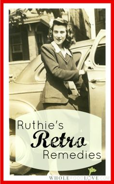Ruthie's Retro Remedies- such a fun blog about Grandma's remedies!
