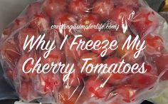 Why I Freeze My Cherry Tomatoes - CREATING A SIMPLER LIFE