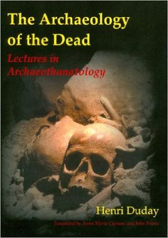 The archaeology of the dead : lectures in archaeothanatology / Henri Duday (Oxbow Books, 2016) http://fama.us.es/record=b2734524~S5*spi