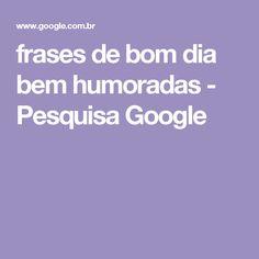 frases de bom dia bem humoradas - Pesquisa Google