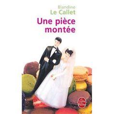 """Blandine Le Callet: """"une pièce montée"""" petit roman jubilatoire!"""