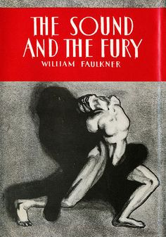 The Sound and the Fury (first edition cover) > William Faulkner > 1929 > Southern Gothic Novel / Modernist Novel / Fiction / Modernist Literature / Gothic Fiction > Novel
