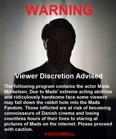 """I feel like NBC Hannibal has been irresponsible by not warning us about Mads. I propose they run this disclaimer before each episode so people at least know what they are getting into."""