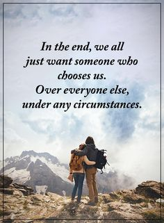 In the end, we all just want someone who chooses us. Over everyone else, under any circumstances.  #powerofpositivity #positivewords  #positivethinking #inspirationalquote #motivationalquotes #quotes