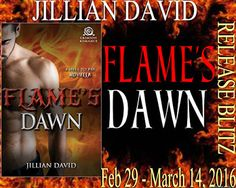 Jillian David's FLAME'S DAWN Release Blitz & Giveaway To celebrate the release of Flame's Dawn, Jillian David is offering: Grand Prize: eCopies of ALL FOUR Books in the Hell to Pay Series Two Runners Up will each receive an eCopy of Flame's Dawn International where allowed Ends March 14, 2016 @ 11:59PM