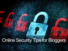Online Security Tips for Bloggers