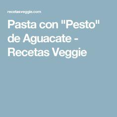 "Pasta con ""Pesto"" de Aguacate - Recetas Veggie"