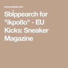 "Sbĺppearch for ""ikpo8o"" - EU Kicks: Sneaker Magazine"