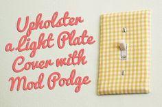 Upholster a light plate cover with Mod Podge via @modpodgerocks