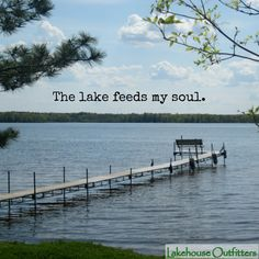 The lake feeds my soul.
