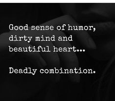 Good sense of humor, dirty mind and beautiful heart. Great Quotes, Quotes To Live By, Me Quotes, Funny Quotes, Inspirational Quotes, Wiki Quotes, Naughty Quotes, Queen Quotes, Funny Memes