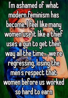 THIS!!! Modern feminism = SHIT!  Its about men and women being equal. Fighting for one another. NOT women being better than men!