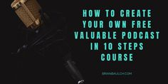 How To Create Your Own Free Valuable Podcast In 10 Steps Course -
