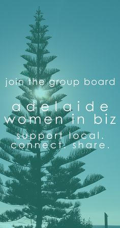 join the adelaide (and SA) women in biz group board. share what you do, connect with, and support each others biz.