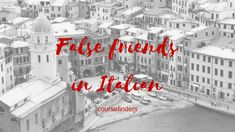 False friends in Italian Find out more on www.coursefinders.com