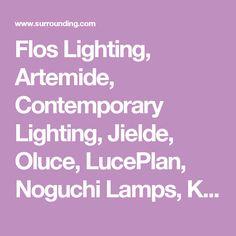 Flos Lighting, Artemide, Contemporary Lighting, Jielde, Oluce, LucePlan, Noguchi Lamps, Kartell, Viso, Penta Light, Lumina, Serralunga, Fontana Arte: surrounding.com