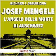 Novità #audiobook: Josef Mengele, l'angelo della morte di #Auschwitz @lacasebooks