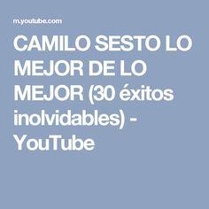 CAMILO SESTO LO MEJOR DE LO MEJOR (30 éxitos inolvidables) - YouTube