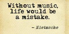 """""""Sans musique la vie serait une erreur"""""""