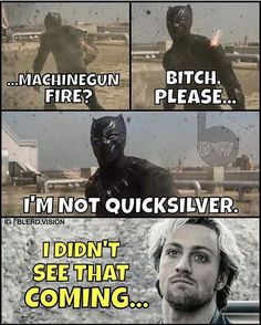 Quicksilver: Didn't see that coming..... Me: like those bullets