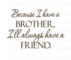 """Brother Vinyl Wall Decal Quotes - Because I Have a Brother Ill Always Have a Friend 22""""H X 32""""W BA0241. $39.00, via Etsy."""