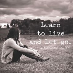 A Fit New Day Resolution: motivational quote. Learn to live and let go! #fitnewdayresolution
