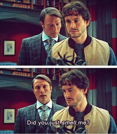 Hannibal Smelling Will Graham (One of the funniest parts, plus Hanni's face when he gets caught is priceless!)