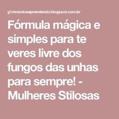 Fórmula mágica e simples para te veres livre dos fungos das unhas para sempre! - Mulheres Stilosas