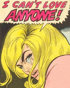 "Comic Girls Say.. ""I Can't Love Anyone!"" #comic #popart #vintage"