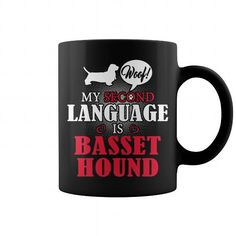 Woof My second language is Basset Hound