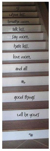 Photo: A stairway of wisdom. If you have stairs in your house, put your favorite words of wisdom, sayings, bible verses, etc. on them for great eye appeal. Creation Deco, Do It Yourself Home, Stairways, My Dream Home, Home Projects, Craft Projects, Just In Case, Quotes To Live By, Home Improvement