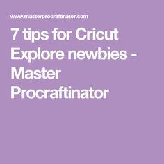 7 tips for Cricut Explore newbies - Master Procraftinator