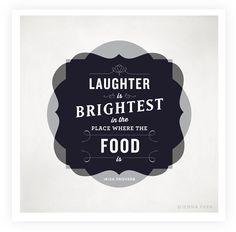 """""""La risa es más brillante en el lugar donde está la comida."""""""