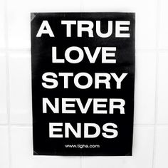 tigha QUOTE A TRUE LOVE STORY NEVER ENDS
