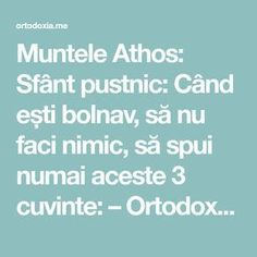 Muntele Athos: Sfânt pustnic: Când ești bolnav, să nu faci nimic, să spui numai aceste 3 cuvinte: – Ortodoxia.me Good To Know, Pray, Cancer, Spirituality, Mindfulness, Advice, God, Health, Books