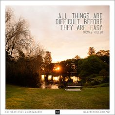 All things are difficult - Inspirational Quotograph by Israel Smith. #inspiration #quotes  http://israelsmith.com/iq/things-difficult/