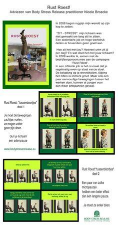 'Zit-Stress'. In een zittende job is het cruciaal dat je regelmatig even op staat van je stoel. De belasting op je wervelkolom, tijdens het zitten, is immers groot.    Maar ook een paar eenvoudige bewegingen tussen het werken door, kunnen al zorgen voor een meer ontspannen gevoel. Adviezen van Body Stress Release practitioner Nicole Broeckx. www.bodystressrelease.eu