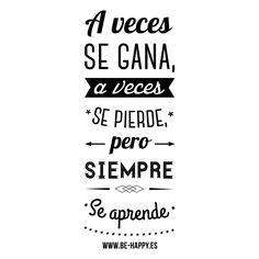 """"""" A veces se gana, a veces se pierde, pero siempre se aprende"""". www.be-happy.es #frases #reflexiones #citas #pensamientos #laminas"""