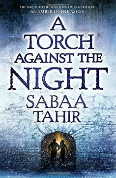 A Torch Against the Night (An Ember in the Ashes) by Sabaa Tahir >>> THE #1 NEW YORK TIMES BESTSELLING SEQUEL TO AN EMBER IN THE ASHES >>> A USA TODAY BESTSELLER >>>A WALL STREET JOURNAL BESTSELLER