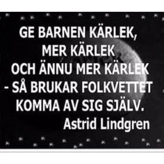 """Astrid Lindgren: """"Love your children, and then love them more, and they will turn out sensible human beings, as a rule. The Words, Swedish Quotes, Swedish Language, Feminist Quotes, Your Word, Beautiful Words, Proverbs, Best Quotes, Qoutes"""