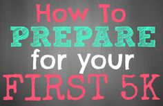 How to prepare for your first 5K. Training schedules, food pyramids, and more!