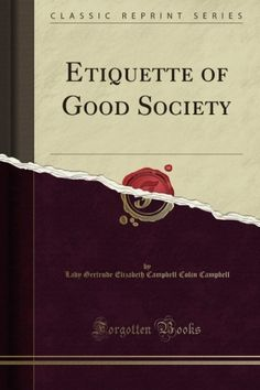 Etiquette of Good Society  by Lady Gertrude Elizabeth Campbell Colin Campbell