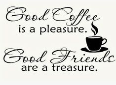citat om kaffe Good Coffee is a pleasure - Good Friends are a Treasure Coffee Talk, I Love Coffee, Best Coffee, Coffee Shop, Coffee Lovers, Coffee Company, Coffee And Friends Quotes, Coffee Quotes, Coffee Humor