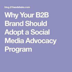 Why Your B2B Brand Should Adopt a Social Media Advocacy Program