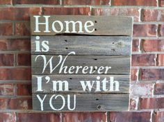 PREORDER Home Is Wherever I'm With You by WeatheredWays on Etsy, $35.00... for the wall in the master bedroom
