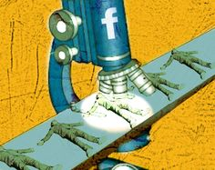 Facebook -- Your life under a microscope.