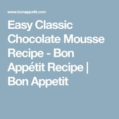 Easy Classic Chocolate Mousse Recipe - Bon Appétit Recipe | Bon Appetit