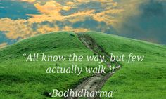 """""""All know the way, but few actually walk it."""""""